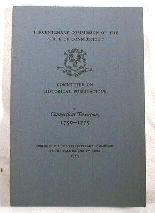 Image for Connecticut Taxation 1750-1775.  Tercentenary Commission of the State of Connecticut Committee on Historical Publications X