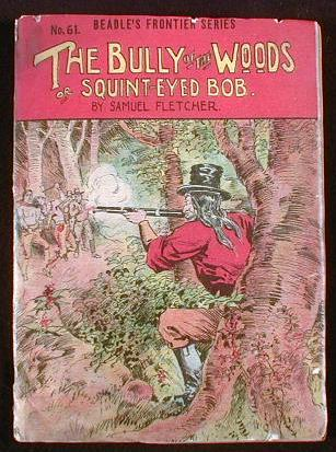 Image for The Bully of the Woods; or, Paddy's Experience Among the Red Skins (Squint-Eyed Bob).   Beadle's Frontier Series No. 61