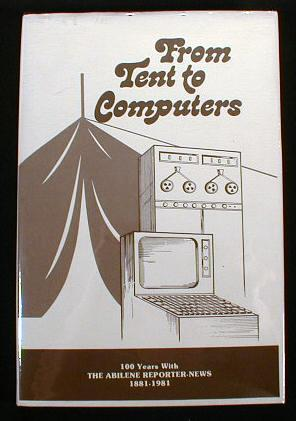 Image for From Tents to Computers : 100 Years with The Abilene Reporter-News 1881-1981