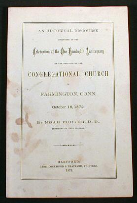 Image for An Historical Discourse Delivered at the Celebration of the One Hundredth Anniversary of the Erection of the Congregational Church in Farmington, Conn., October 16, 1872