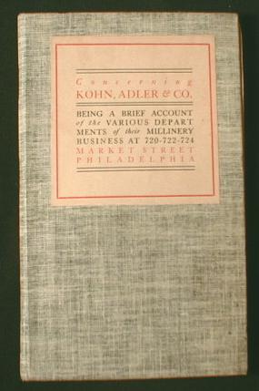 Image for Concerning Kohn, Adler & Co. Being a Brief Account of the Various Departments of Their Millinery Business at 720-722-724 Market Street, Philadelphia