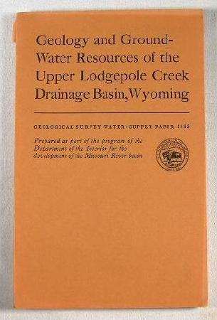Image for Geology and Ground-Water Resources of the Upper Lodgepole Creek Drainage Basin, Wyoming.  With Section on Chemical Quality of the Ground Water.  Geological Survey Water-Supply Paper 1483