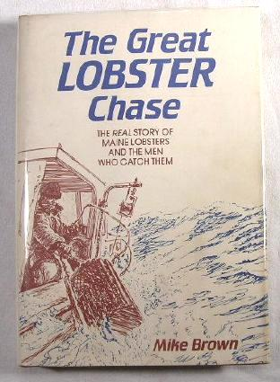 Image for The Great Lobster Chase: The Real Story of Maine Lobsters and the Men Who Catch Them