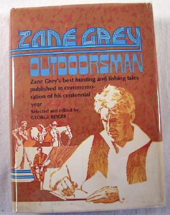 Image for Zane Grey: Outdoorsman, Zane Grey's Best Hunting and Fishing Tales Published in Commemoration of His Centennial Year