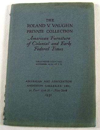 Image for The Roland V. Vaughn Private Collection: American Furniture of Colonial and Early Federal Times.  Auction Catalogue, Sale 3926