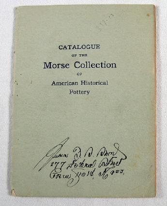 Image for Catalogue of the Morse Collection of American Historical Pottery Presented By Emma DeF. Morse to the American Antiquarian Society 1913