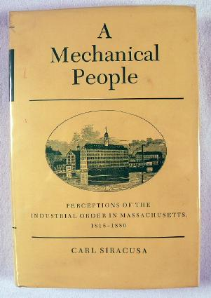 Image for A Mechanical People: Perceptions of the Industrial Order in Massachusetts, 1815-1880