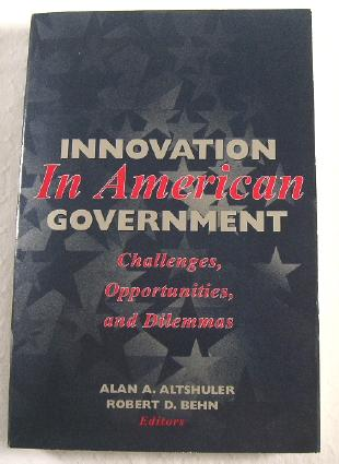 Image for Innovation in American Government: Challenges, Opportunities, and Dilemmas