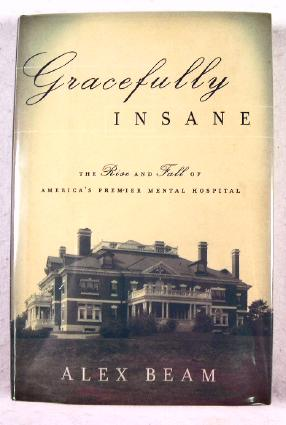 Image for Gracefully Insane: The Rise and Fall of America's Premier Mental Hospital
