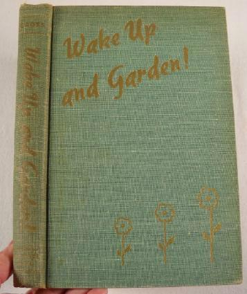 Image for Wake Up and Garden!  The Complete Month-by-Month Gardener's Manual
