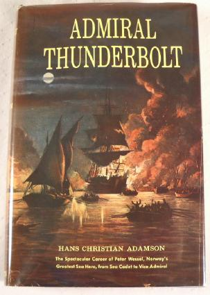 Image for Admiral Thunderbolt: The Spectacular Career of Peter Wessel, Norway's Greatest Sea Hero...