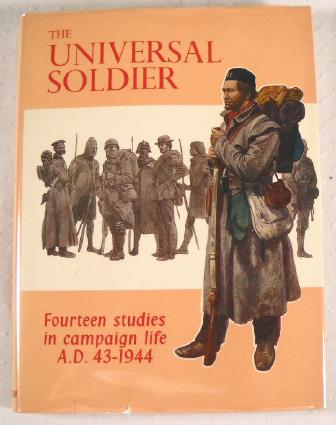 Image for The Universal Soldier: Fourteen Studies in Campaign Life, A.D. 43-1944