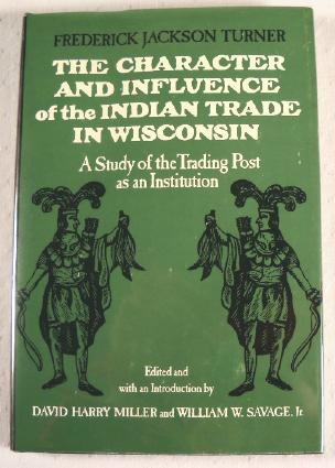 Image for The Character and Influence of the Indian Trade in Wisconsin: A Study of the Trading Post as an Institution