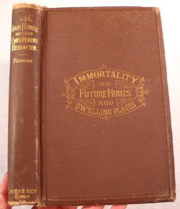 Image for Immortality, and Our Employments Hereafter [Cover Title: Immortality or Future Homes and Dwelling Places]