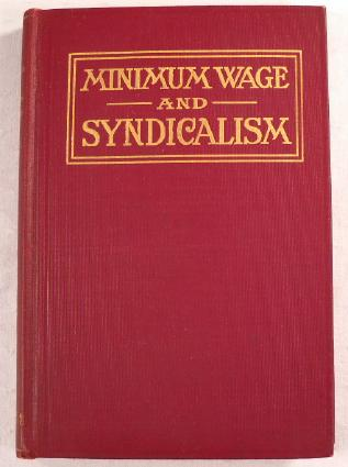 Image for The Minimum Wage and Syndicalism: An Independent Survey of the Two Latest Movements Affecting American Labor