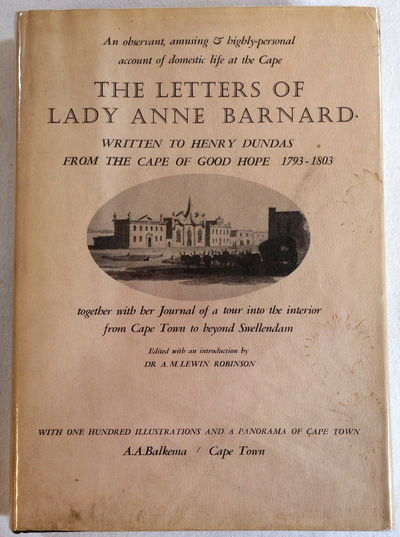 Image for The Letters of Lady Anne Barnard to Henry Dundas, from the Cape and Elsewhere, 1793-1803, Together with her Journal of a Tour into the Interior and Certain Other Letters