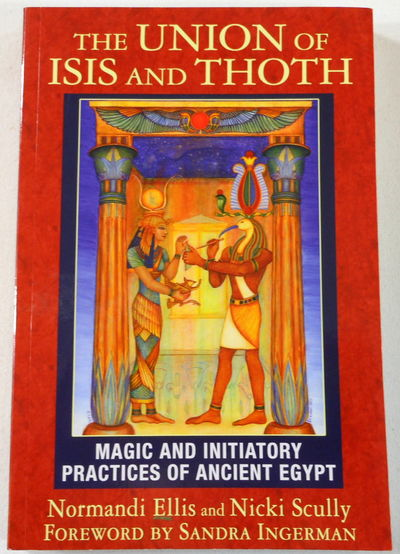 Image for The Union of Isis and Thoth: Magic and Initiatory Practices of Ancient Egypt