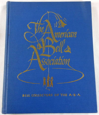 Image for Bells of the World. Collected By Members of The American Bell Association - Their Historical and Romantic Appeal as Told By Members of the ABA