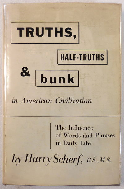 Image for Truths, Half-truths and Bunk in American Civilization. The Influence of Words and Phrases in Daily Life
