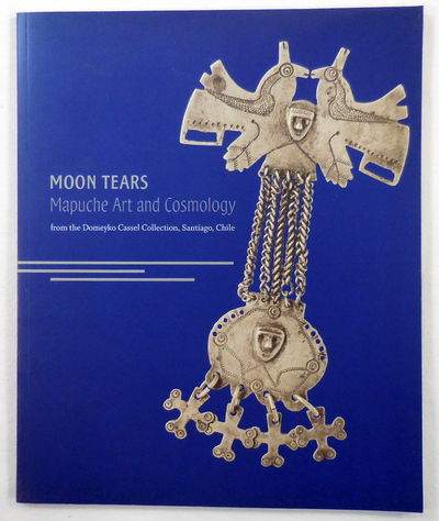 Image for Moon Tears: Mapuche Art and Cosmology. From the Domeyko Cassel Collection, Santiago, Chile