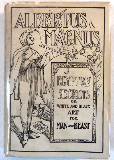 Image for Albertus Magnus: Being the Approved, Verified, Sympathetic and Natural Egyptian Secrets or, White and Black Art for Man and Beast...