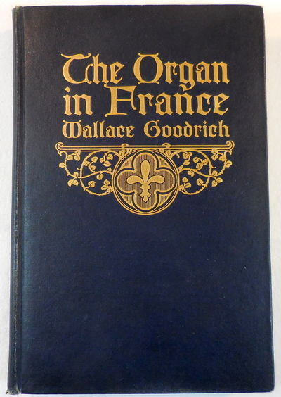 Image for The Organ in France. A Study of Its Mechanical Construction, Tonal Characterics and Literature...