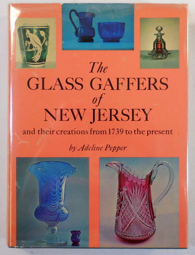 Image for The Glass Gaffers of New Jersey, and Their Creations from 1739 to the Present