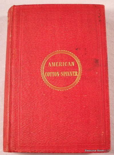 Image for The American Cotton Spinner, and Managers' and Carders' Guide: A Practical Treatise on Cotton Spinning