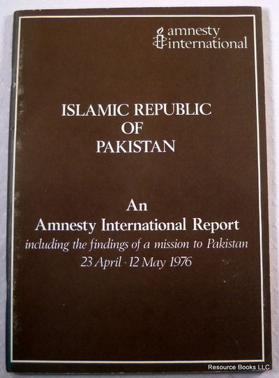 Image for Islamic Republic of Pakistan: An Amnesty International Report Including the Findings of a Mission to Pakistan, 23 April-12 May 1976