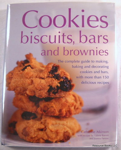Image for Cookies, Biscuits, Bars and Brownies: The Complete Guide to Making, Baking and Decorating Cookies and Bars, with over 150 Delicious Recipes