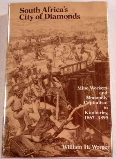 Image for South Africa's City of Diamonds: Mine Workers and Monopoly Capitalism in Kimberley, 1867-1895 (Yale Historical Publications)