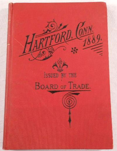 Image for Hartford, Conn. As a Manufacturing, Business and Commercial Center, with Brief Sketches of Its History, Attractions, Leading Industries, and Institutions