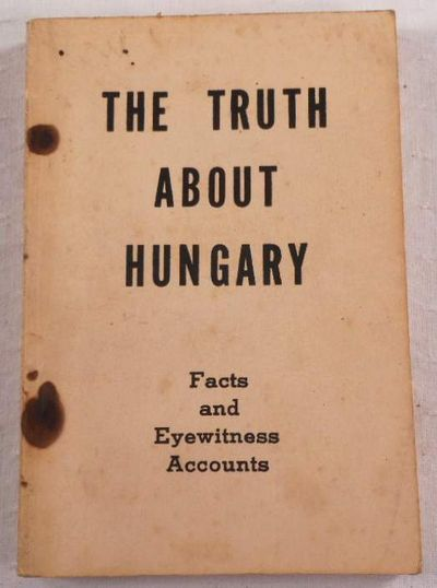 Image for The Truth About Hungary: Facts and Eyewitness Accounts