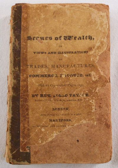 Image for Scenes of Wealth; or Views & Illustrations of Trades Manufactures Produce & Commerce for the Amusement and Instruction of Tarry at Home Travellers