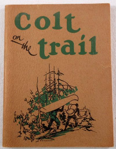 Image for Colt on the Trail. Fascinating Stories of Actual Experiences in the Great Outdoors, in all of Which the Colt has Played an Important Part