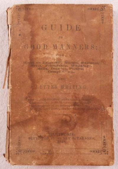Image for A Guide to Good Manners: Containing Hints on Etiquette, Business, Morals, Dress, Friendship, Weddings, Balls, Dinners, Parties, Compliments and Letter Writing