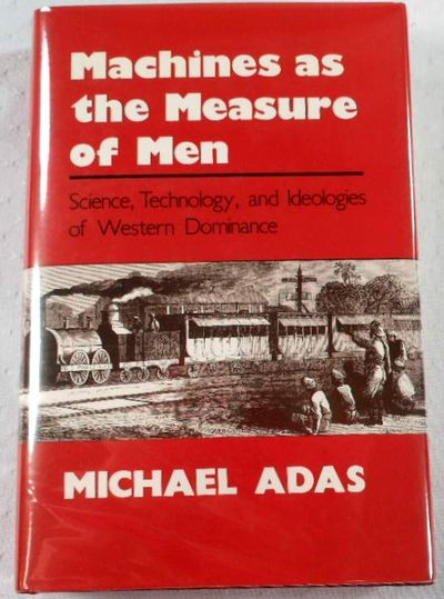 Image for Machines as the Measure of Men: Science, Technology, and Ideologies of Western Dominance