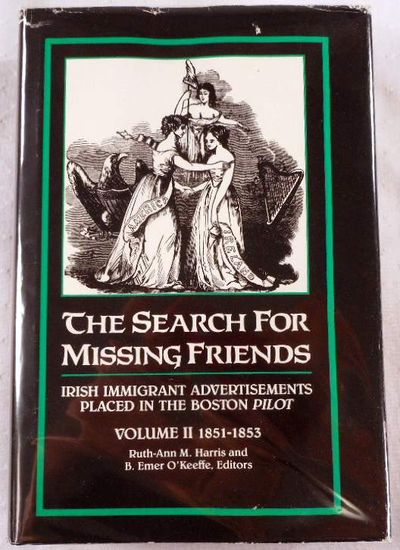 Image for The Search for Missing Friends. Volume II: 1851-1853. Irish Immigrant Advertisements Placed in the Boston Pilot