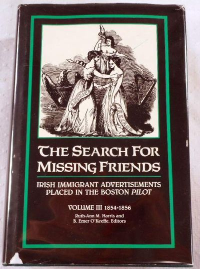 Image for The Search for Missing Friends. Volume III: 1854-1856. Irish Immigrant Advertisements Placed in the Boston Pilot