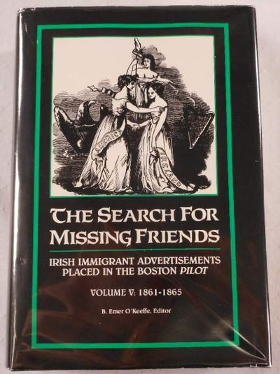 Image for The Search for Missing Friends. Volume V: 1861-1865. Irish Immigrant Advertisements Placed in the Boston Pilot