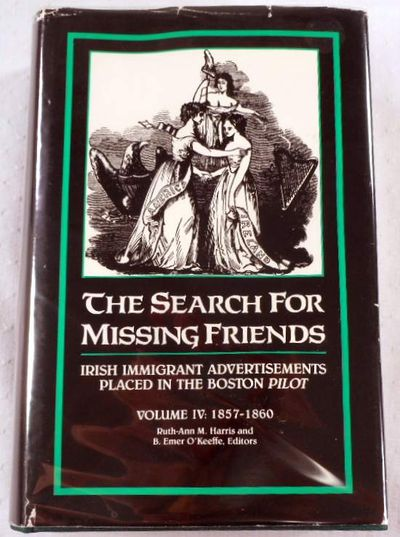 Image for The Search for Missing Friends. Volume IV: 1857-1860. Irish Immigrant Advertisements Placed in the Boston Pilot