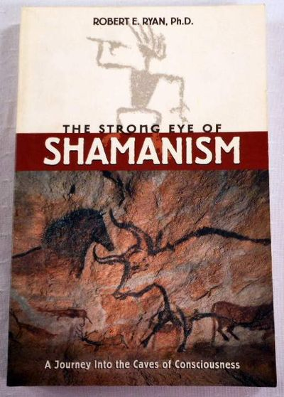 Image for The Strong Eye of Shamanism: A Journey into the Caves of Consciousness