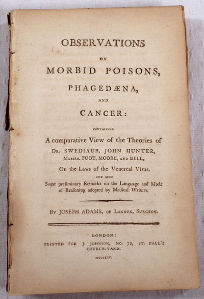 Image for Observations on Morbid Poisons, Phagedaena, and Cancer. Containing a Comparative View of the Theories of Dr. Swediaur, John Hunter, Messrs. Foot, Moore, and Bell, on the Laws of the Venereal Virus...